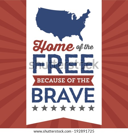 Home of the Free Because of the Brave - Stars and Stripes - America - Memorial Day - Fourth of July - Independence Day - stock vector