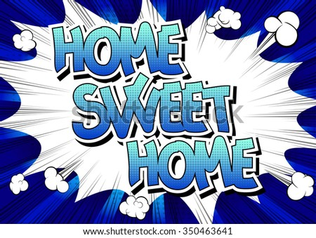 Home Sweet Home - Comic book style word on comic book abstract background.