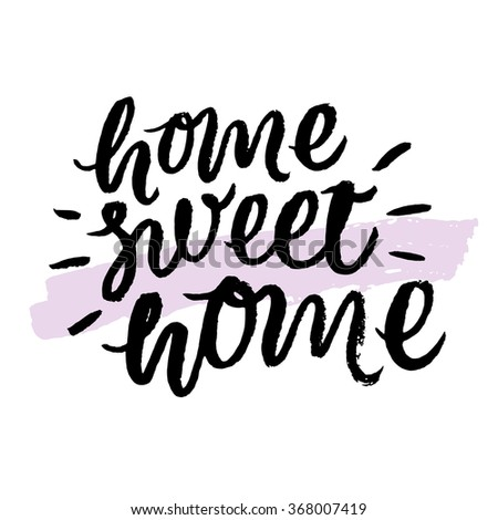 Home sweet home.  Hand drawn inspirational and encouraging quote. Vector isolated typography design element for cards, posters and print. Unique hand typography vector isolated on background. - stock vector
