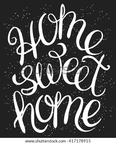 Home sweet home - hand lettering calligraphic quote, typography housewarming poster, greeting card, home decoration - stock vector