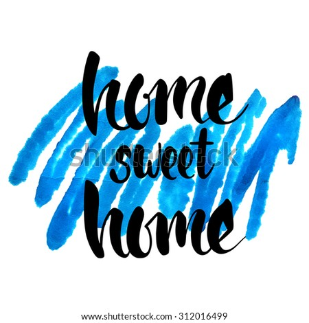 Home sweet home hand lettering on splash hand drawn abstract colorful blue textured background. Ink illustration. Abstract watercolor background. - stock vector