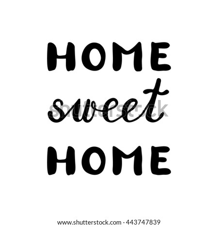 Home sweet home, inspirational quote. Brush hand lettering. Great for photo overlays, posters, home decor, cards and more. - stock vector