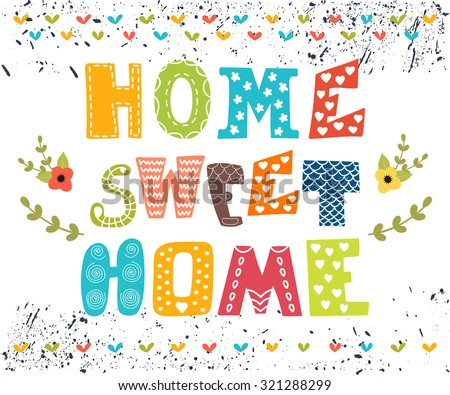 Home sweet home. Poster design with decorative text. Cute postcard with floral design elements. Vector illustration - stock vector