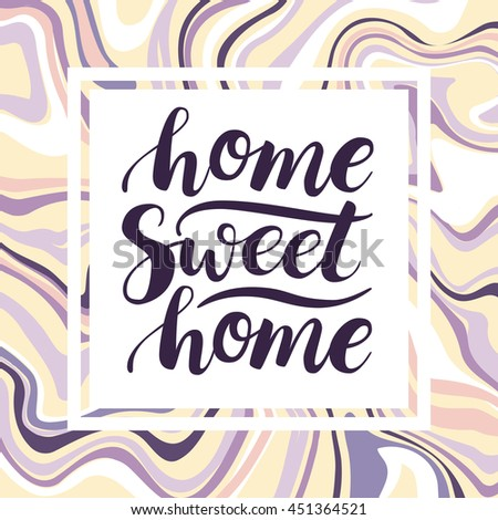 Home Sweet Home. Vector conceptual handwritten phrase. Calligraphic quote. Marbling abstract background.Vector illustration for housewarming posters, banners, cards - stock vector