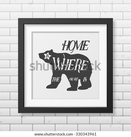 Hone is where the heart is - Quote typographical Background in realistic square white frame on on the brick wall background. Vector EPS10 illustration.  - stock vector