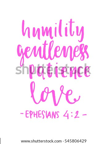 Humility, Gentleness,patience, Love. Hand Lettered Quote. Bible Verse.  Modern