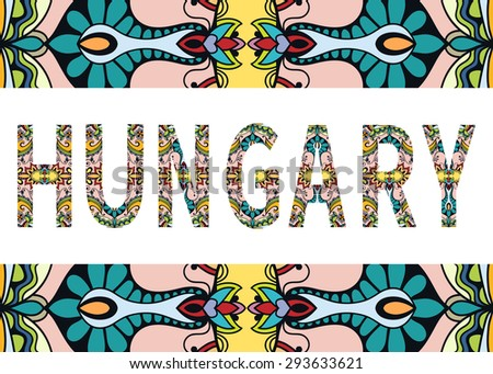 Hungary sign with tribal ethnic ornament. Decorative graphic frame border. Vector background or card design - stock vector