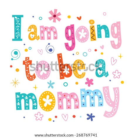 I am going to be a mommy - stock vector