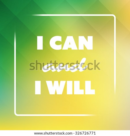 I Can And I Will - Inspirational Quote, Slogan, Saying on an Abstract Green And Yellow Background - stock vector