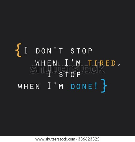 I Don't Stop When I'm Tired, I Stop When I'm Done! - Inspirational Quote, Slogan, Saying on an Abstract Black Background - stock vector