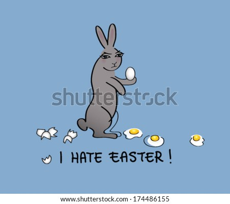 I HATE EASTER / Funny card with angry Rabbit   - stock vector