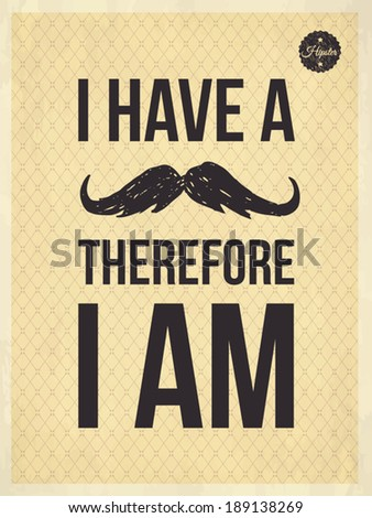 I have a moustache therefore I am - Hipster quote and face look hand drawn illustration on the vintage background with repeating geometric tiles of rhombuses - EPS10 - stock vector