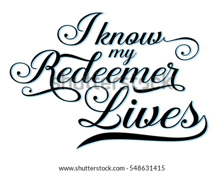 I Know my Redeemer Lives Calligraphy vector Typography Bible Verse Design art with black and blue shadow on white background
