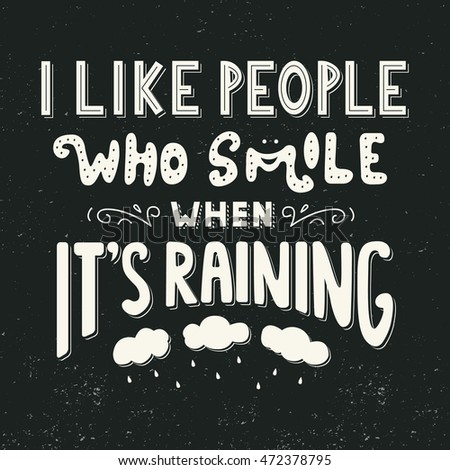 I like people who smile when It's raining. Quote. Hand drawn vintage illustration with lettering. Isolated on black background.This illustration can be used as a print on t-shirts, posters.