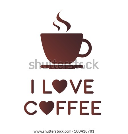 I love coffee, A cup of coffee - stock vector