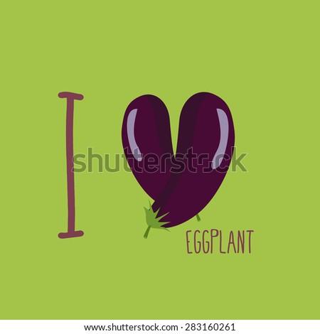 I love eggplant. Heart of the purple eggplant. Vector illustration - stock vector