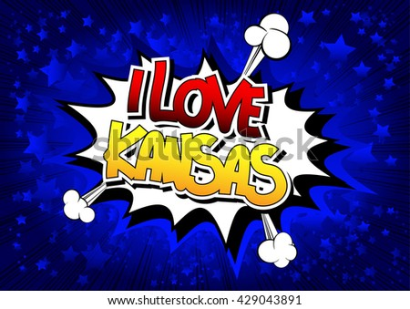 I Love Kansas - Comic book style word on comic book abstract background.