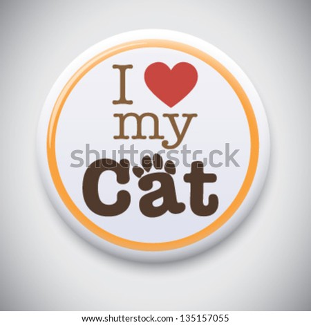 I Love My Cat - Vector Button Badge - stock vector