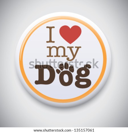 I Love My Dog - Vector Button Badge - stock vector