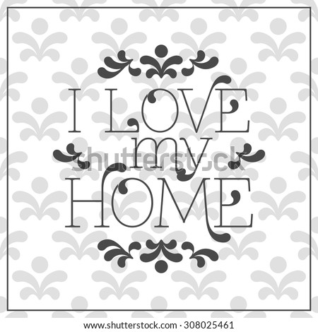I love my Home lettering in frame on seamless background. Vector illustration - stock vector