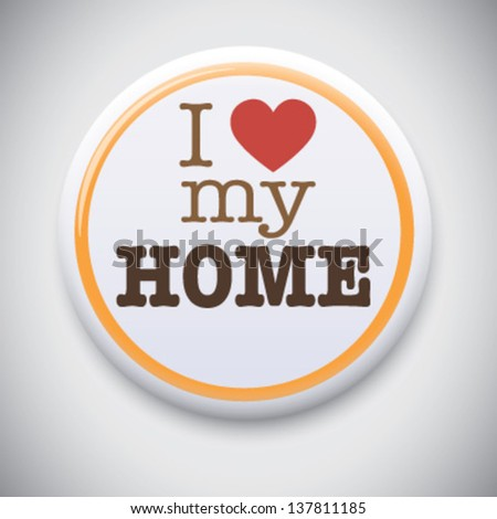 I Love My Home - Vector Pin / Button Badge - stock vector