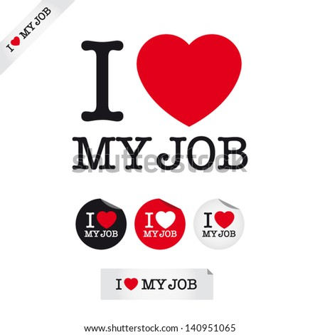 i love my job, font type with signs, stickers and tags. Ideal for print poster, card, shirt, mug. - stock vector