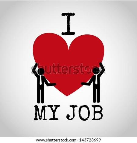 i love my job over gray background vector illustration - stock vector