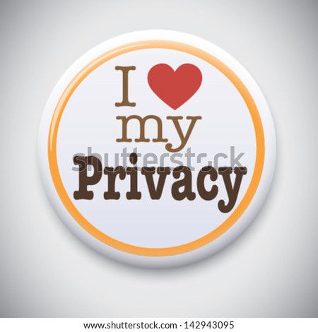 I Love My Privacy -  Vector Pin/button badge - stock vector