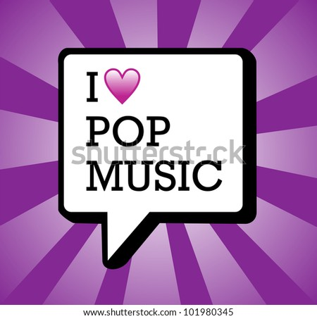 I love pop music text in communication bubble background illustration. Vector file layered for easy manipulation and custom coloring. - stock vector