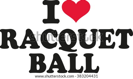 I love racquet ball