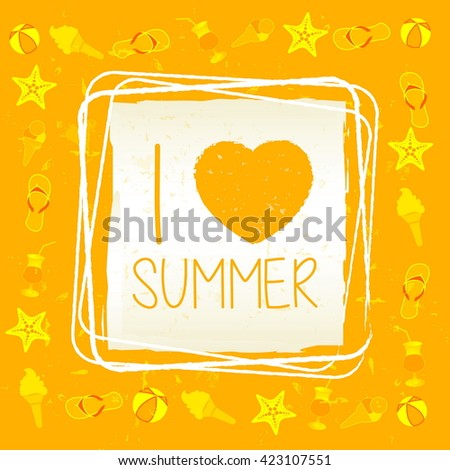 I love summer with signs banner - text in frame over yellow old paper background, drawn label with summerly symbols, holiday seasonal concept, vector - stock vector