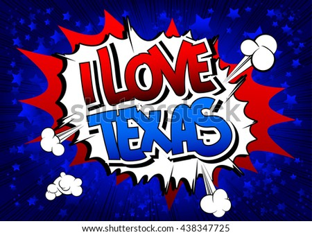 I Love Texas - Comic book style word on comic book abstract background.