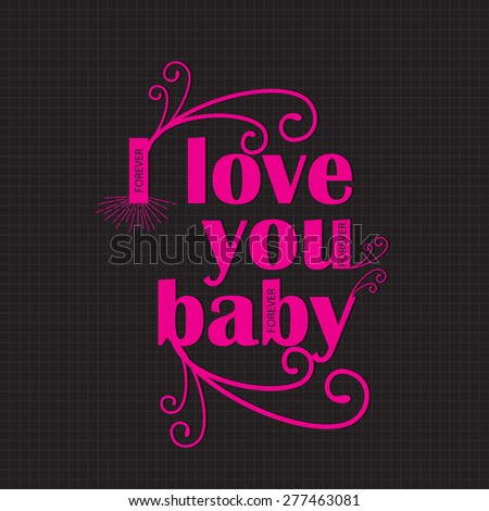 I love you baby message slogan vector graphics and typography t-shirt design for apparel - stock vector