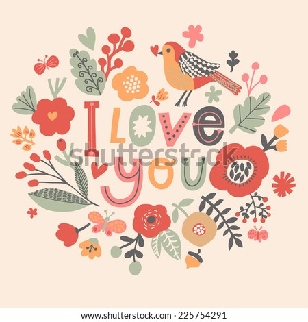 I love you. Gentle floral card with vintage flowers and cartoon birds in cute summer colors - stock vector