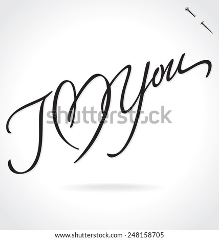 I LOVE YOU original custom hand lettering -- handmade calligraphy, vector (eps8); typography background or overlay for romantic photo cards or party invitations for Valentine's Day or wedding; - stock vector