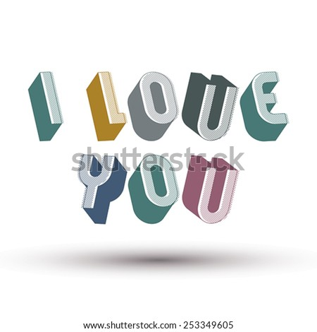 I Love You phrase made with 3d retro style geometric letters. - stock vector