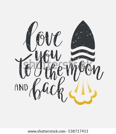 I love you to the moon and back. Hand drawn poster with a romantic quote. Can be used for a Valentine's day or Save the date card, t-shirt, poster, bag print