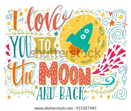 I love you to the moon and back. Hand drawn poster with a romantic quote. This illustration can be used for a Valentine's day or Save the date card or as a print on t-shirts and bags.  - stock vector