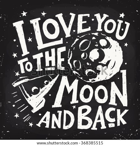 I love you to the moon and back. Motivational poster. Cool motivational lettering. Blackboard design. Chalkboard lettering design.  - stock vector