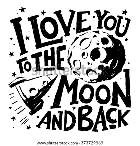 I love you to the moon and back. Motivational poster. Cool motivational lettering. Lettering design.