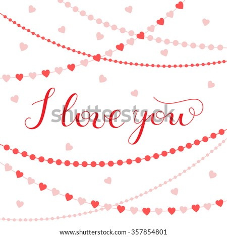 I love you. Valentine greeting card with garlands, hearts and hand lettering. Vector illustration. Perfect for print, holiday cards, invitation. Hand drawn calligraphy - stock vector