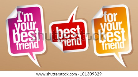 I`m your best friend stickers in form of speech bubbles. - stock vector
