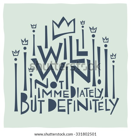 I will win! Not immediately, but definitely. Calligraphy - stock vector