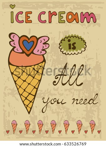 Ice cream is all you need. Hand drawn illustration and calligraphy poster