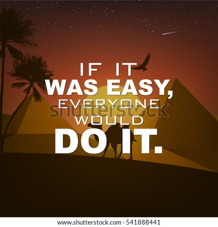 If it was easy, everyone would do it. Motivational poster with nature background