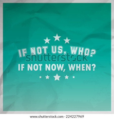 If not us, who? If not now, when? Motivational paper background (EPS10 Vector) - stock vector