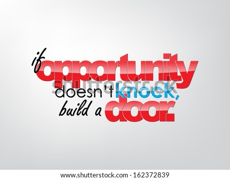 If opportunity doesn't knock, build a door. Motivational background. Typography poster. (EPS10 Vector) - stock vector