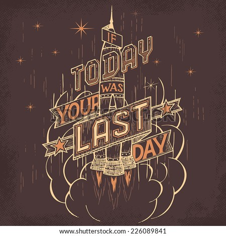 If today was your last day, space retro concept hand-lettering - stock vector