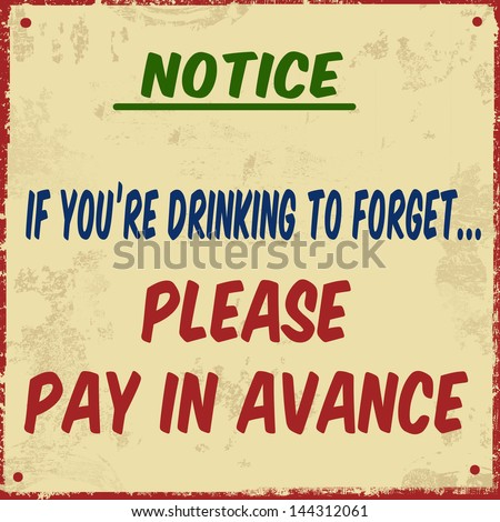 If you're drinking to forget pay in avance grunge poster, vector illustration. Can be used as a postcard or a poster for office - stock vector
