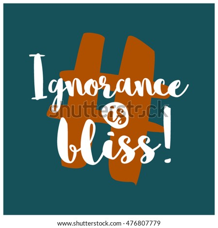 Ignorance is bliss essay